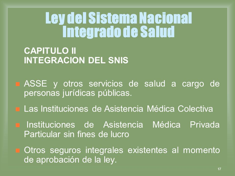 17 Ley del Sistema Nacional Integrado de Salud CAPITULO II INTEGRACION DEL SNIS ASSE y otros servicios de salud a cargo de personas jurídicas públicas