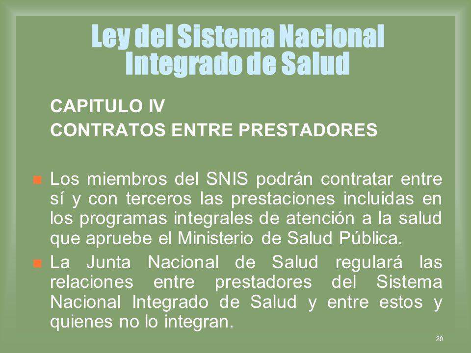 20 Ley del Sistema Nacional Integrado de Salud CAPITULO IV CONTRATOS ENTRE PRESTADORES Los miembros del SNIS podrán contratar entre sí y con terceros