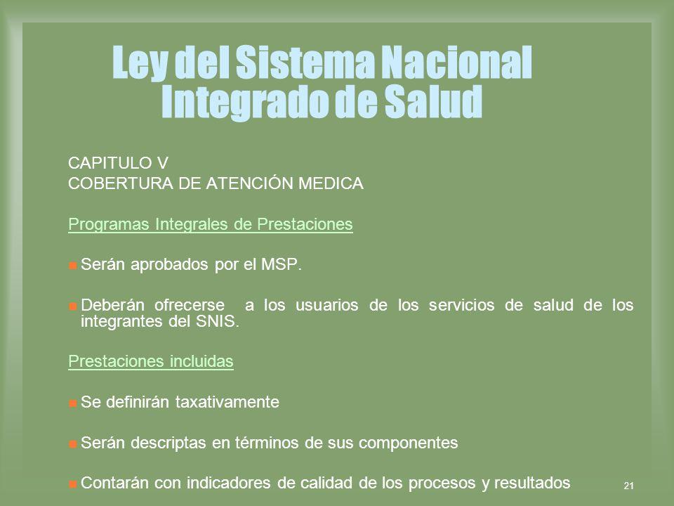 21 Ley del Sistema Nacional Integrado de Salud CAPITULO V COBERTURA DE ATENCIÓN MEDICA Programas Integrales de Prestaciones Serán aprobados por el MSP