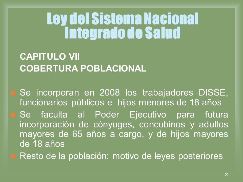 22 Ley del Sistema Nacional Integrado de Salud CAPITULO VII COBERTURA POBLACIONAL Se incorporan en 2008 los trabajadores DISSE, funcionarios públicos
