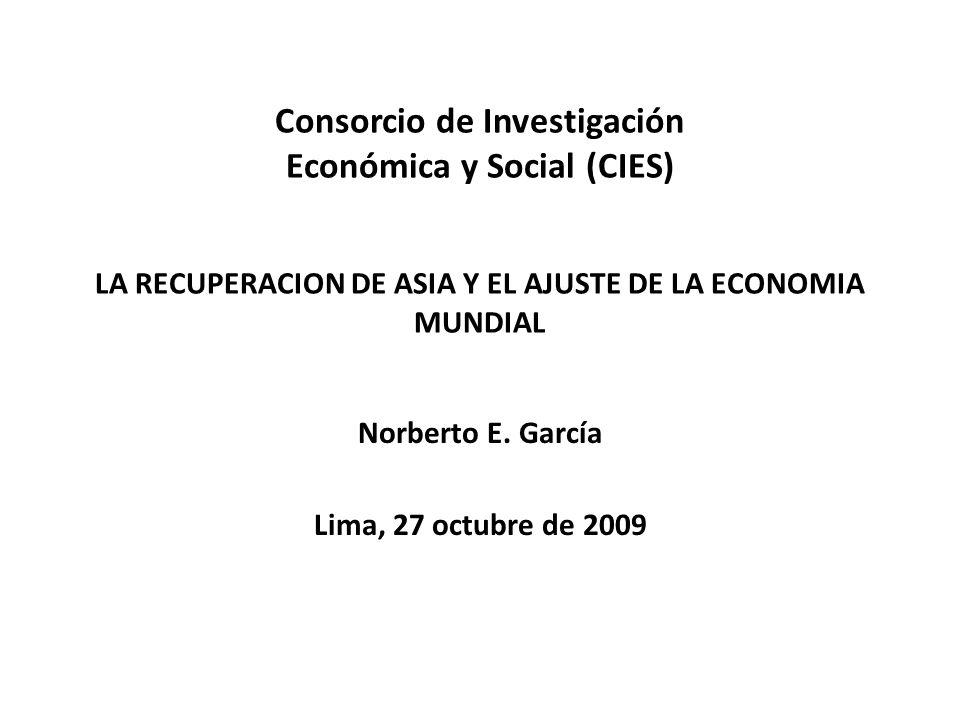 Consorcio de Investigación Económica y Social (CIES) LA RECUPERACION DE ASIA Y EL AJUSTE DE LA ECONOMIA MUNDIAL Norberto E. García Lima, 27 octubre de