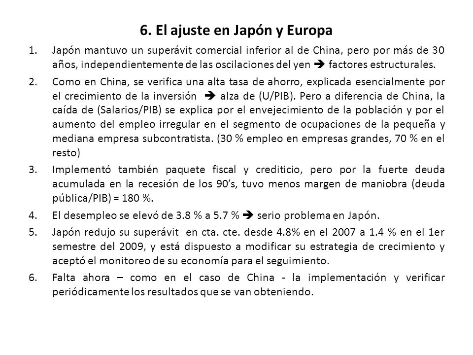 6. El ajuste en Japón y Europa 1.Japón mantuvo un superávit comercial inferior al de China, pero por más de 30 años, independientemente de las oscilac