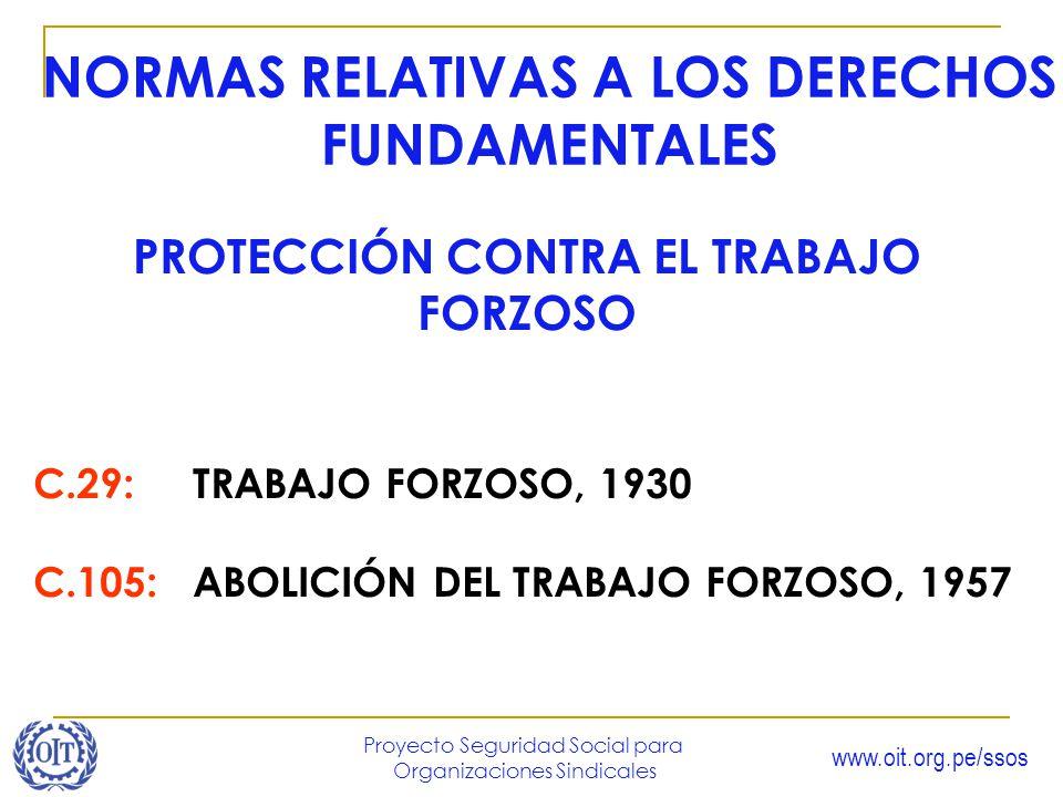 www.oit.org.pe/ssos Proyecto Seguridad Social para Organizaciones Sindicales C.29: TRABAJO FORZOSO, 1930 C.105: ABOLICIÓN DEL TRABAJO FORZOSO, 1957 NO