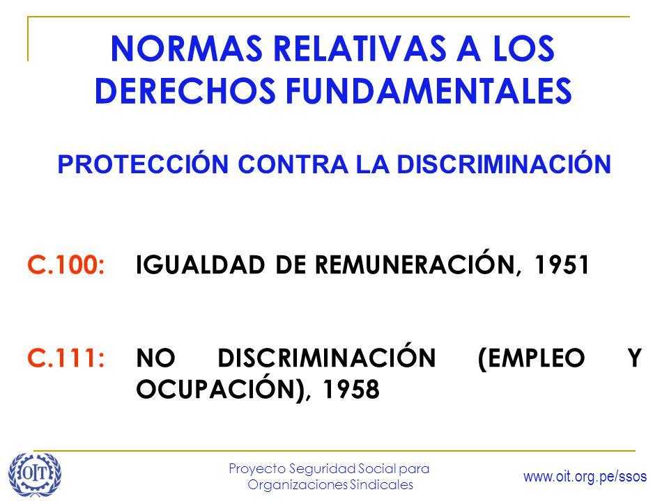 www.oit.org.pe/ssos Proyecto Seguridad Social para Organizaciones Sindicales C.100: IGUALDAD DE REMUNERACIÓN, 1951 C.111:NO DISCRIMINACIÓN (EMPLEO Y O