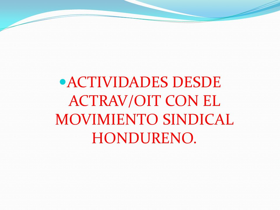 ACTIVIDADES DESDE ACTRAV/OIT CON EL MOVIMIENTO SINDICAL HONDURENO.