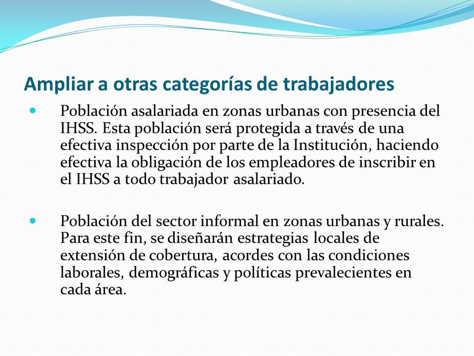 Ampliar a otras categorías de trabajadores Población asalariada en zonas urbanas con presencia del IHSS.