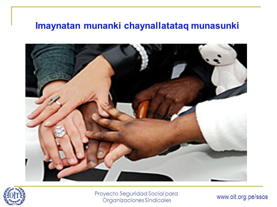 www.oit.org.pe/ssos Proyecto Seguridad Social para Organizaciones Sindicales Imaynatan munanki chaynallatataq munasunki