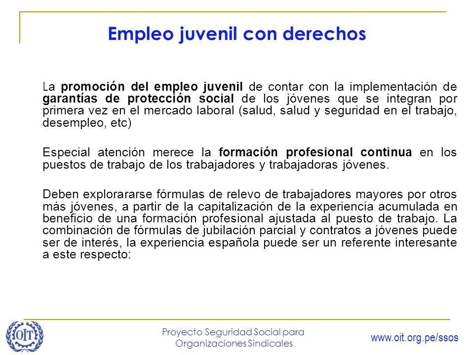 www.oit.org.pe/ssos Proyecto Seguridad Social para Organizaciones Sindicales Empleo juvenil con derechos L a promoción del empleo juvenil de contar co