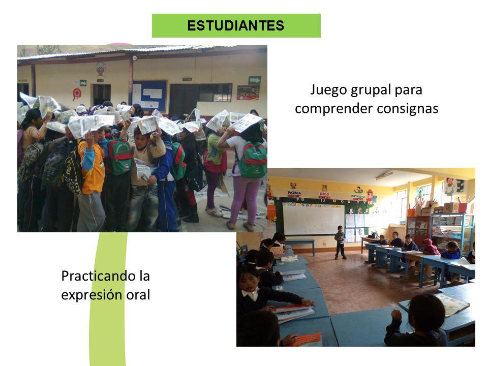 ESTUDIANTES Practicando la expresión oral Juego grupal para comprender consignas