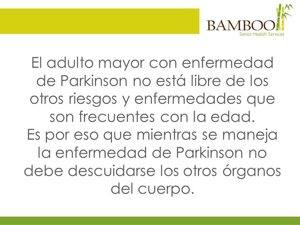 El adulto mayor con enfermedad de Parkinson no está libre de los otros riesgos y enfermedades que son frecuentes con la edad.