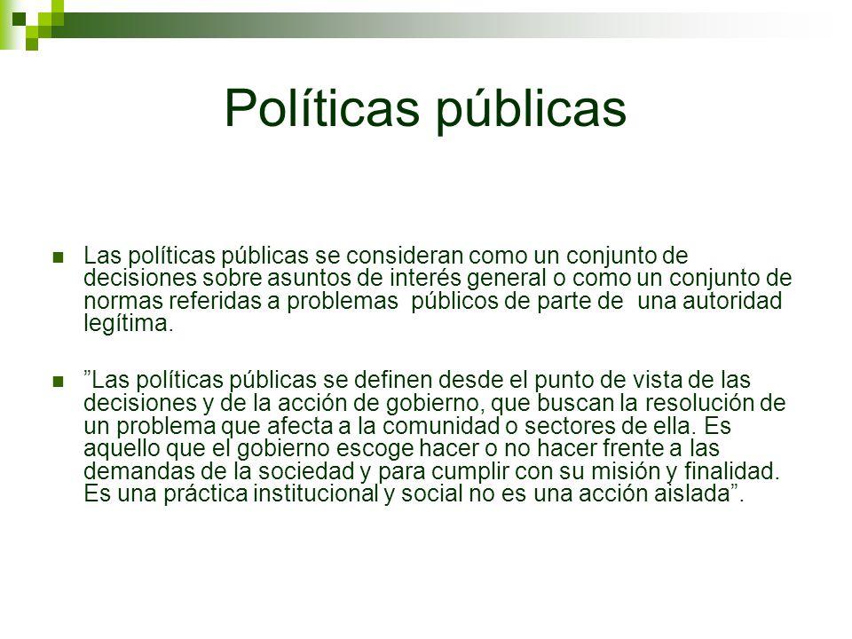 Políticas públicas Las políticas públicas se consideran como un conjunto de decisiones sobre asuntos de interés general o como un conjunto de normas r