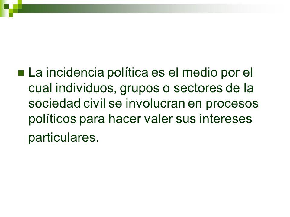 La incidencia política es el medio por el cual individuos, grupos o sectores de la sociedad civil se involucran en procesos políticos para hacer valer