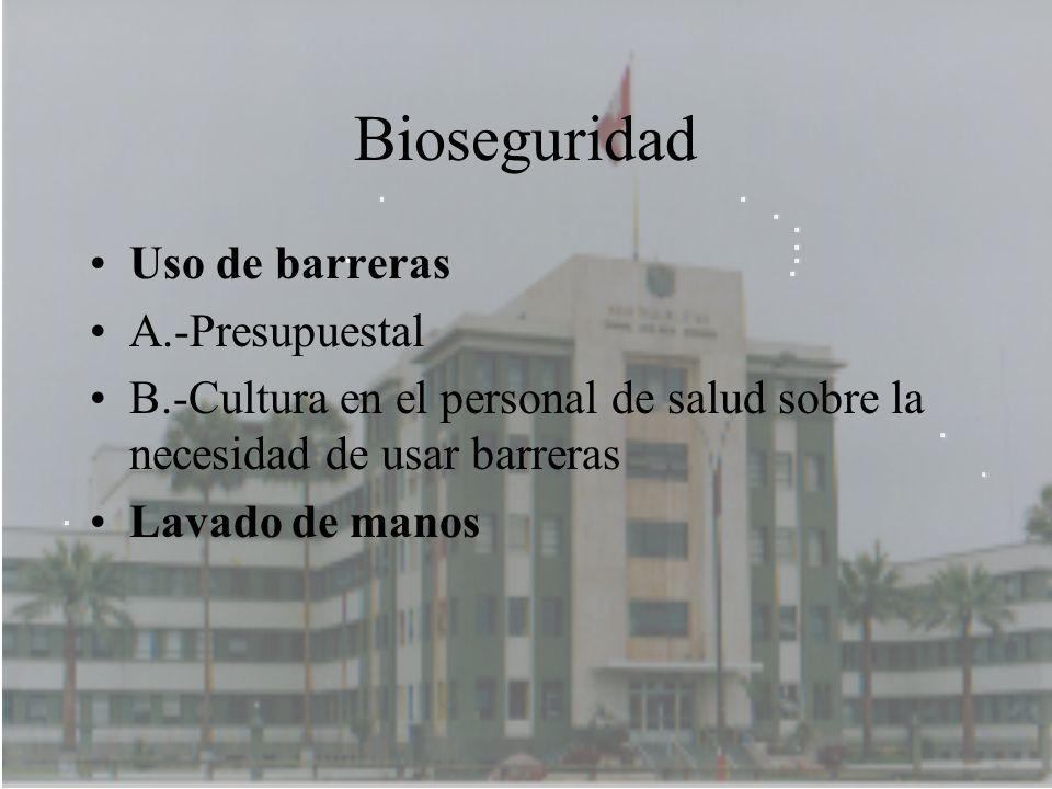 Bioseguridad Uso de barreras A.-Presupuestal B.-Cultura en el personal de salud sobre la necesidad de usar barreras Lavado de manos