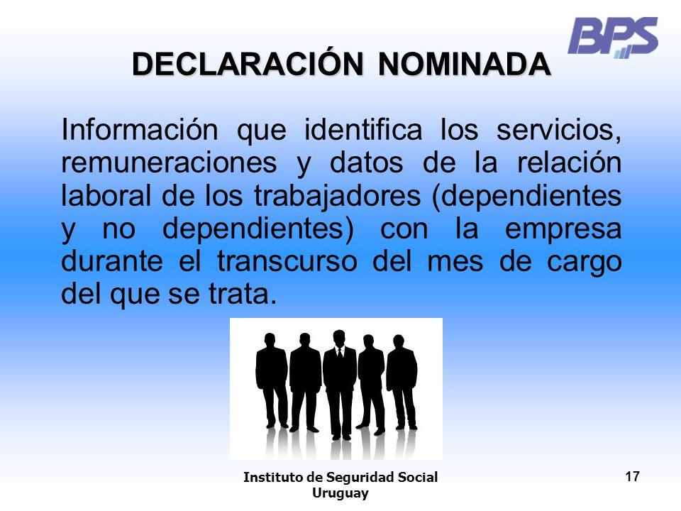 Instituto de Seguridad Social Uruguay 17 DECLARACIÓN NOMINADA Información que identifica los servicios, remuneraciones y datos de la relación laboral