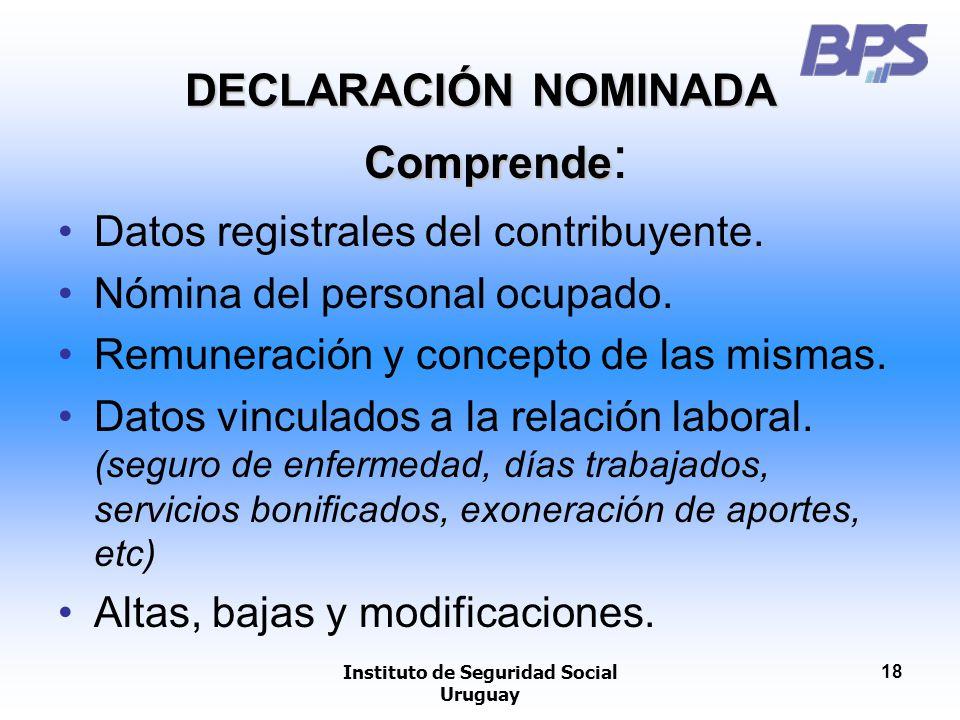Instituto de Seguridad Social Uruguay 18 Comprende Comprende : Datos registrales del contribuyente. Nómina del personal ocupado. Remuneración y concep