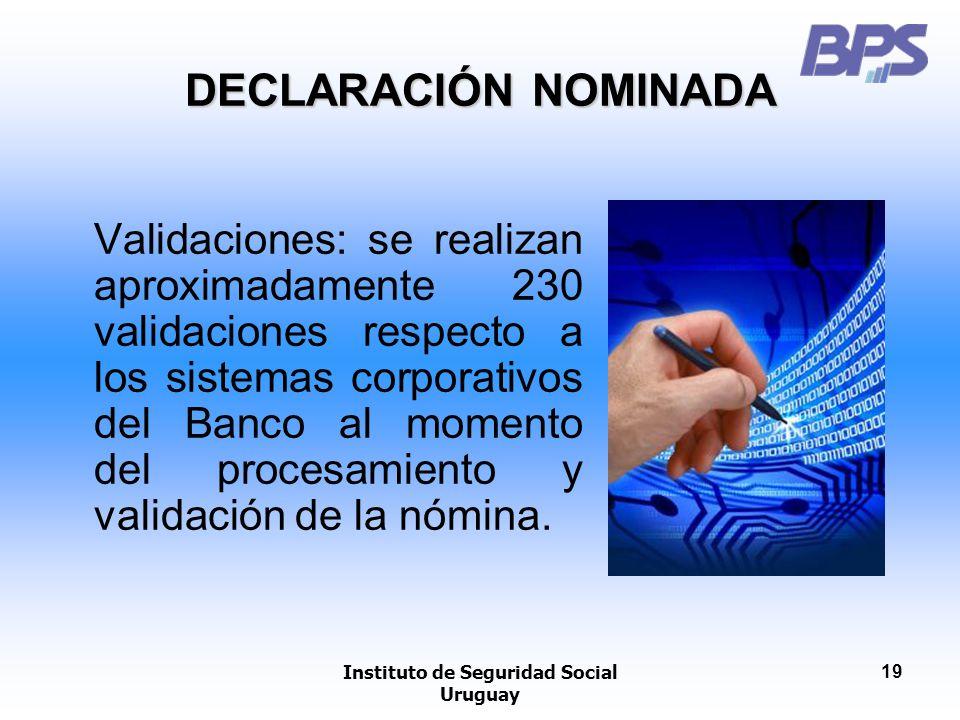 Instituto de Seguridad Social Uruguay 19 Validaciones: se realizan aproximadamente 230 validaciones respecto a los sistemas corporativos del Banco al