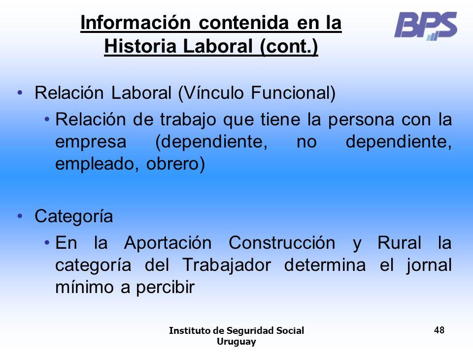 Instituto de Seguridad Social Uruguay 48 Información contenida en la Historia Laboral (cont.) Relación Laboral (Vínculo Funcional) Relación de trabajo