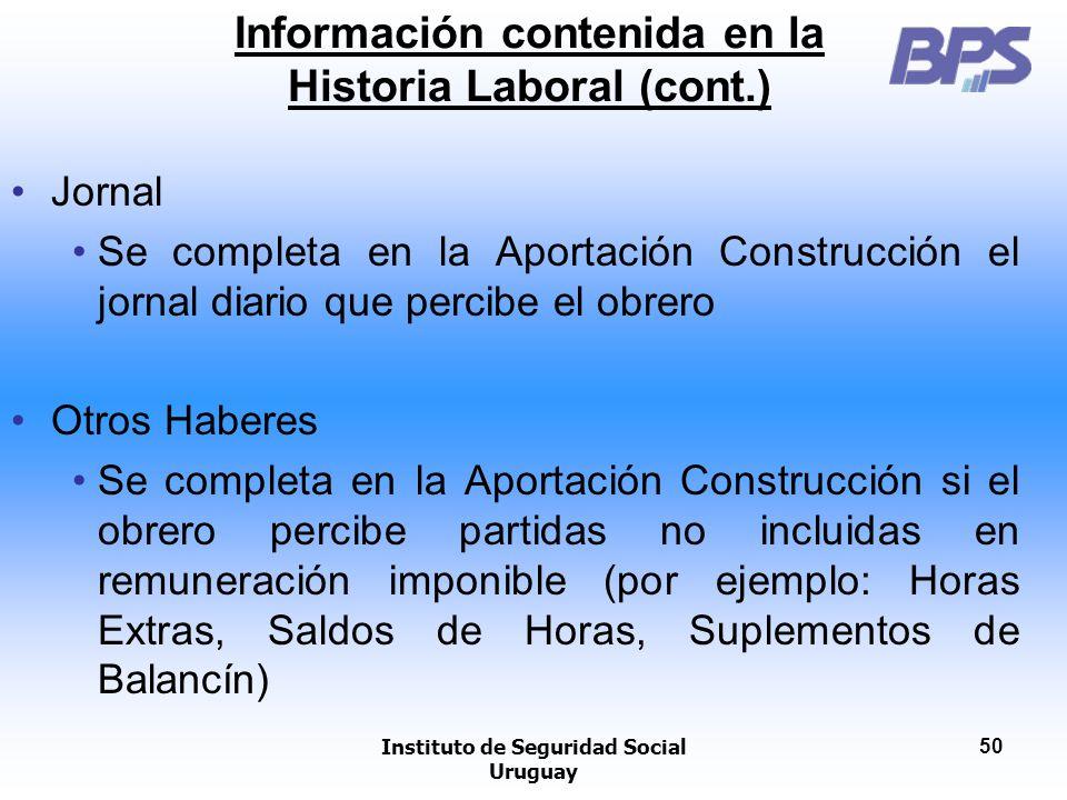 Instituto de Seguridad Social Uruguay 50 Información contenida en la Historia Laboral (cont.) Jornal Se completa en la Aportación Construcción el jorn
