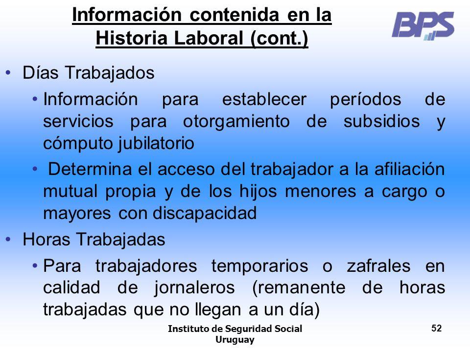 Instituto de Seguridad Social Uruguay 52 Información contenida en la Historia Laboral (cont.) Días Trabajados Información para establecer períodos de