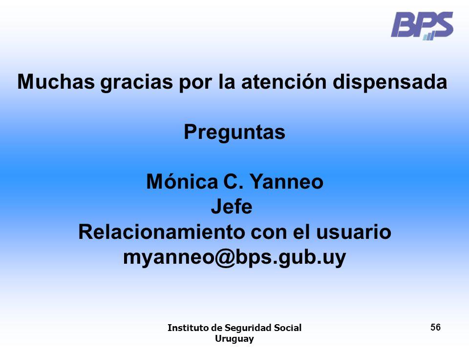 Instituto de Seguridad Social Uruguay 56 Muchas gracias por la atención dispensada Preguntas Mónica C. Yanneo Jefe Relacionamiento con el usuario myan
