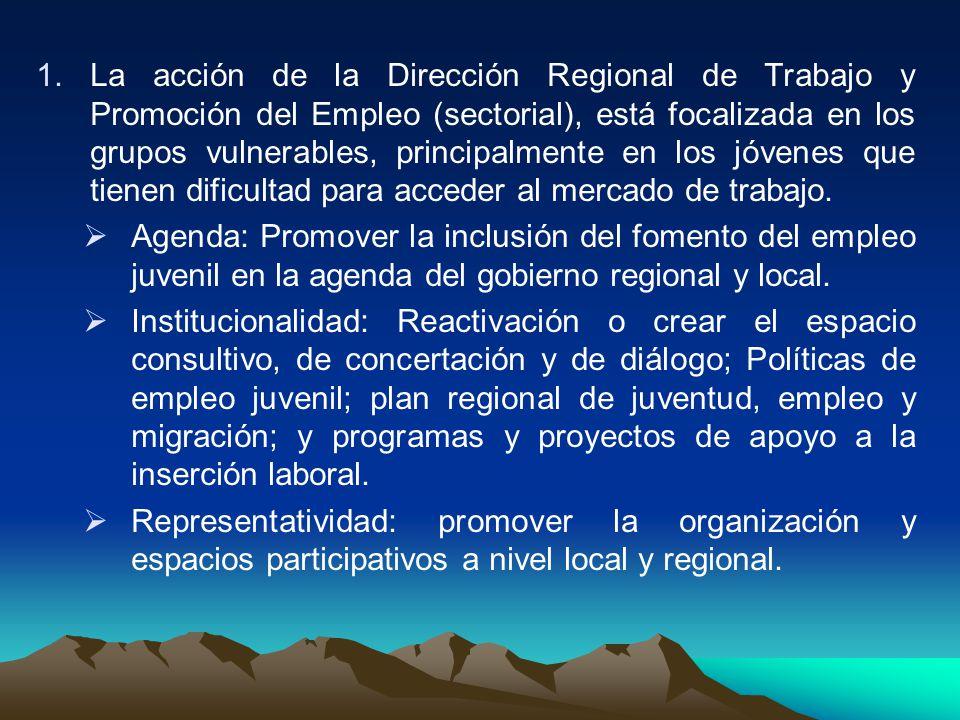 1.La acción de la Dirección Regional de Trabajo y Promoción del Empleo (sectorial), está focalizada en los grupos vulnerables, principalmente en los j