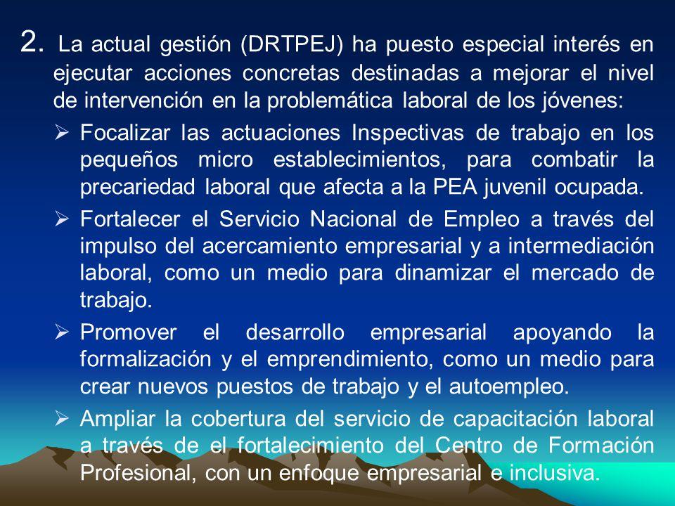 2. La actual gestión (DRTPEJ) ha puesto especial interés en ejecutar acciones concretas destinadas a mejorar el nivel de intervención en la problemáti