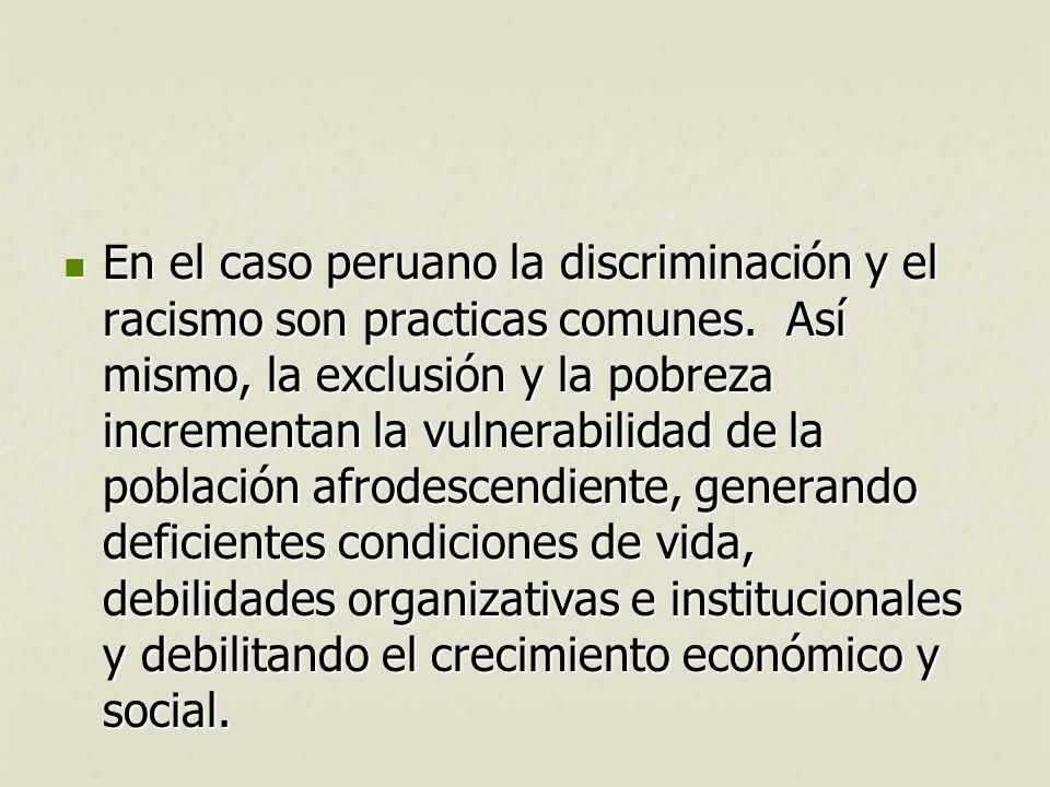En el caso peruano la discriminación y el racismo son practicas comunes. Así mismo, la exclusión y la pobreza incrementan la vulnerabilidad de la pobl
