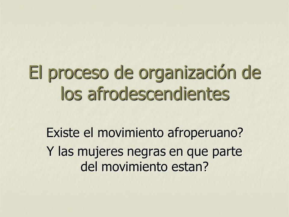 El proceso de organización de los afrodescendientes Existe el movimiento afroperuano.
