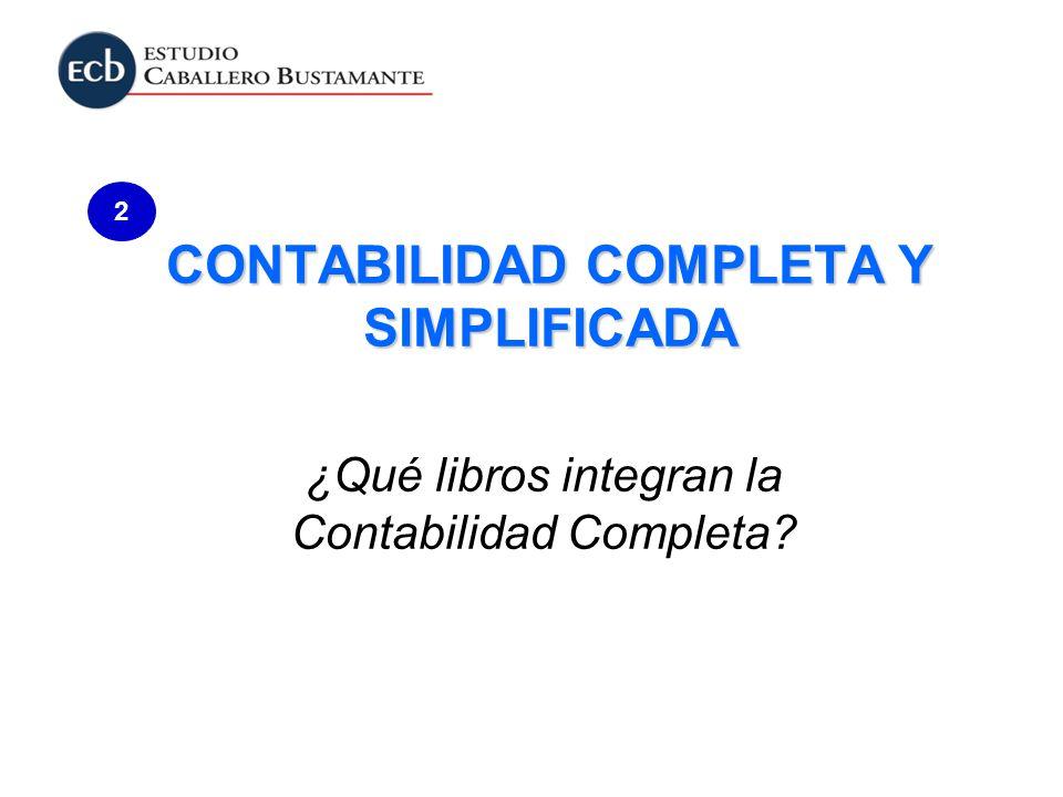 CONTABILIDAD COMPLETA Y SIMPLIFICADA ¿Qué libros integran la Contabilidad Completa? 2