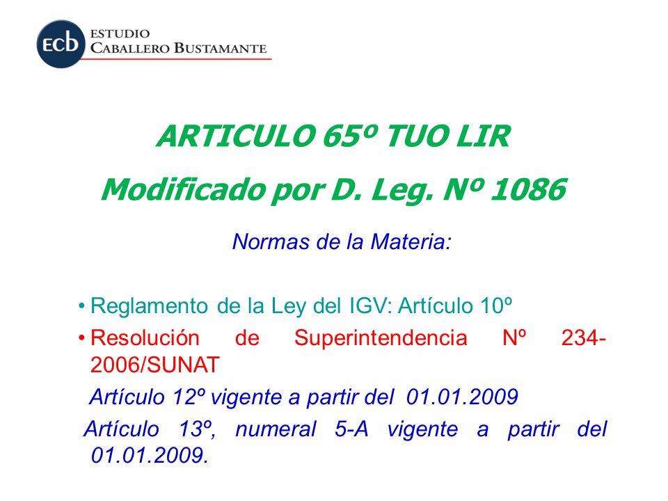 ARTICULO 65º TUO LIR Modificado por D. Leg. Nº 1086 Normas de la Materia: Reglamento de la Ley del IGV: Artículo 10º Resolución de Superintendencia Nº