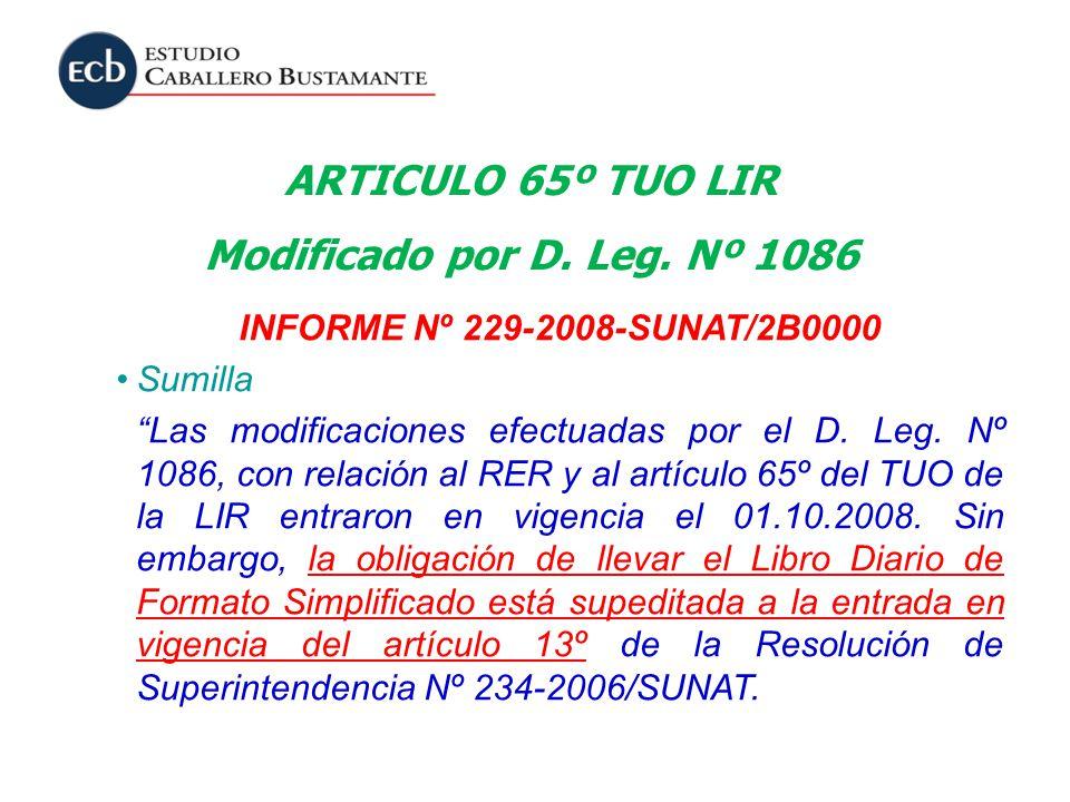 ARTICULO 65º TUO LIR Modificado por D. Leg. Nº 1086 INFORME Nº 229-2008-SUNAT/2B0000 Sumilla Las modificaciones efectuadas por el D. Leg. Nº 1086, con