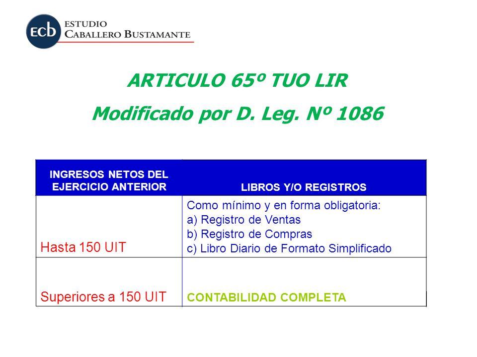 ARTICULO 65º TUO LIR Modificado por D. Leg. Nº 1086 INGRESOS NETOS DEL EJERCICIO ANTERIORLIBROS Y/O REGISTROS Hasta 150 UIT Como mínimo y en forma obl