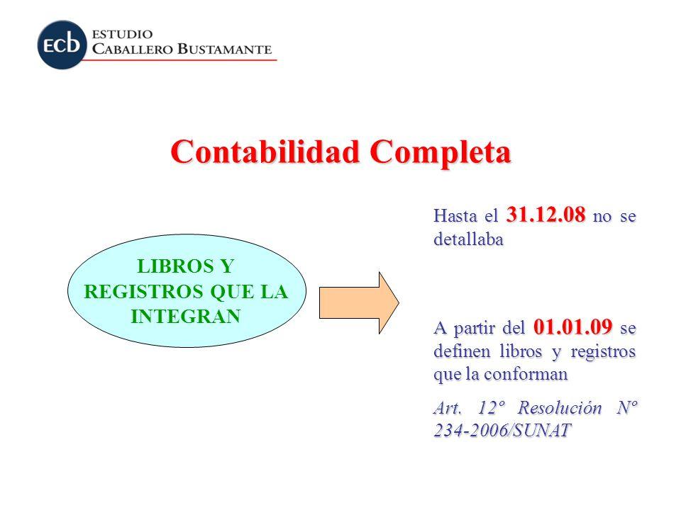 Contabilidad Completa LIBROS Y REGISTROS QUE LA INTEGRAN Hasta el 31.12.08 no se detallaba A partir del 01.01.09 se definen libros y registros que la