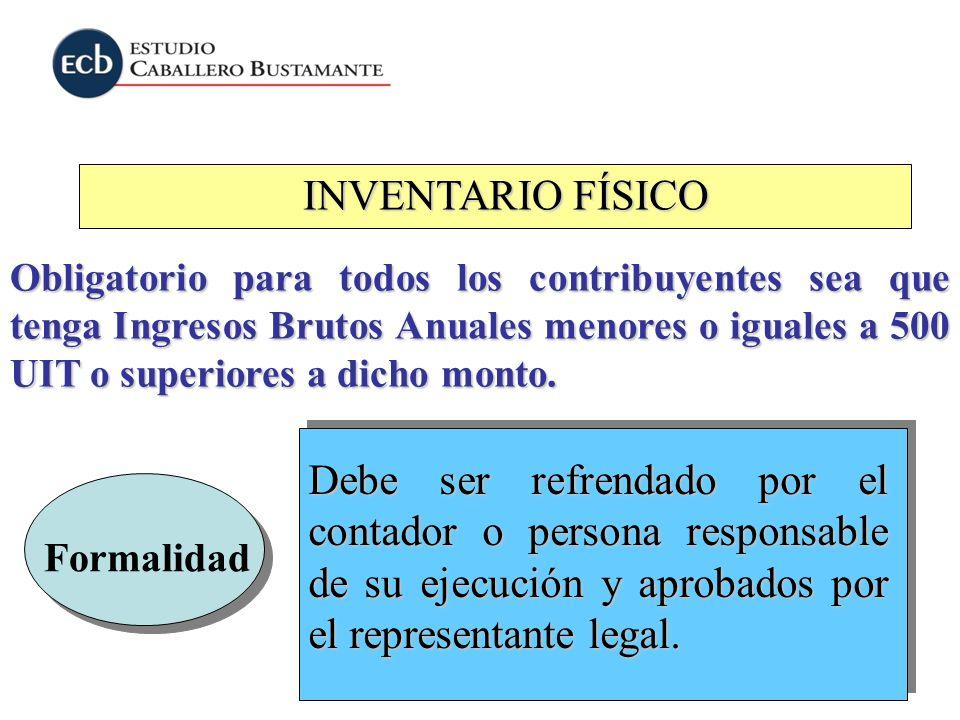INVENTARIO FÍSICO Obligatorio para todos los contribuyentes sea que tenga Ingresos Brutos Anuales menores o iguales a 500 UIT o superiores a dicho mon