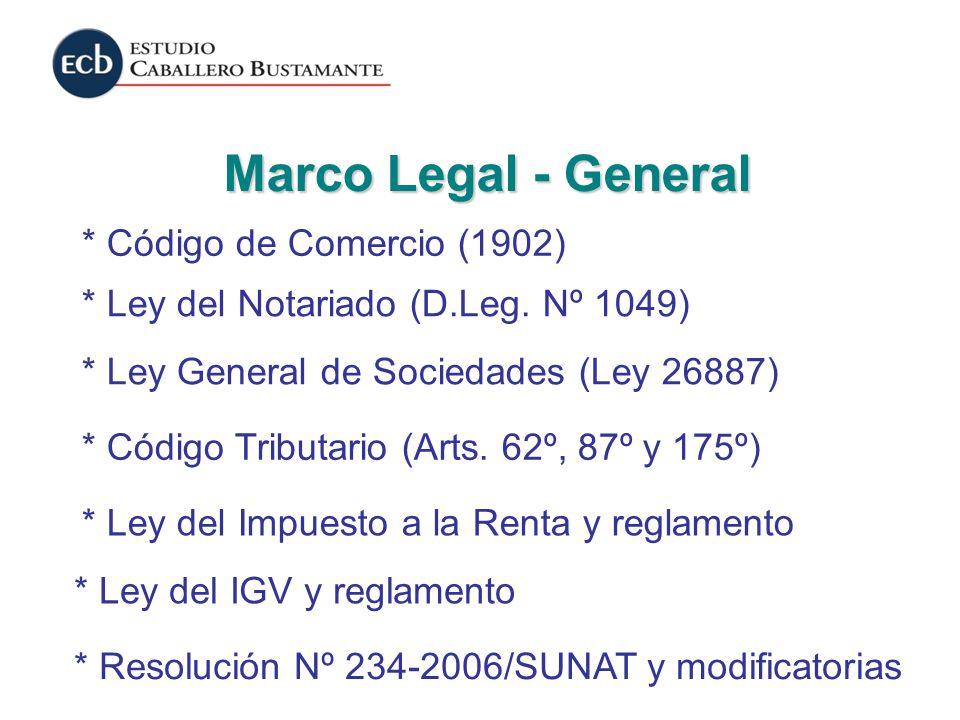 Marco Legal - General * Ley General de Sociedades (Ley 26887) * Código de Comercio (1902) * Ley del Notariado (D.Leg. Nº 1049) * Código Tributario (Ar