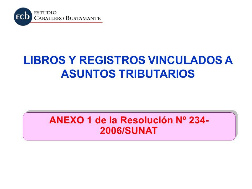 LIBROS Y REGISTROS VINCULADOS A ASUNTOS TRIBUTARIOS ANEXO 1 de la Resolución Nº 234- 2006/SUNAT