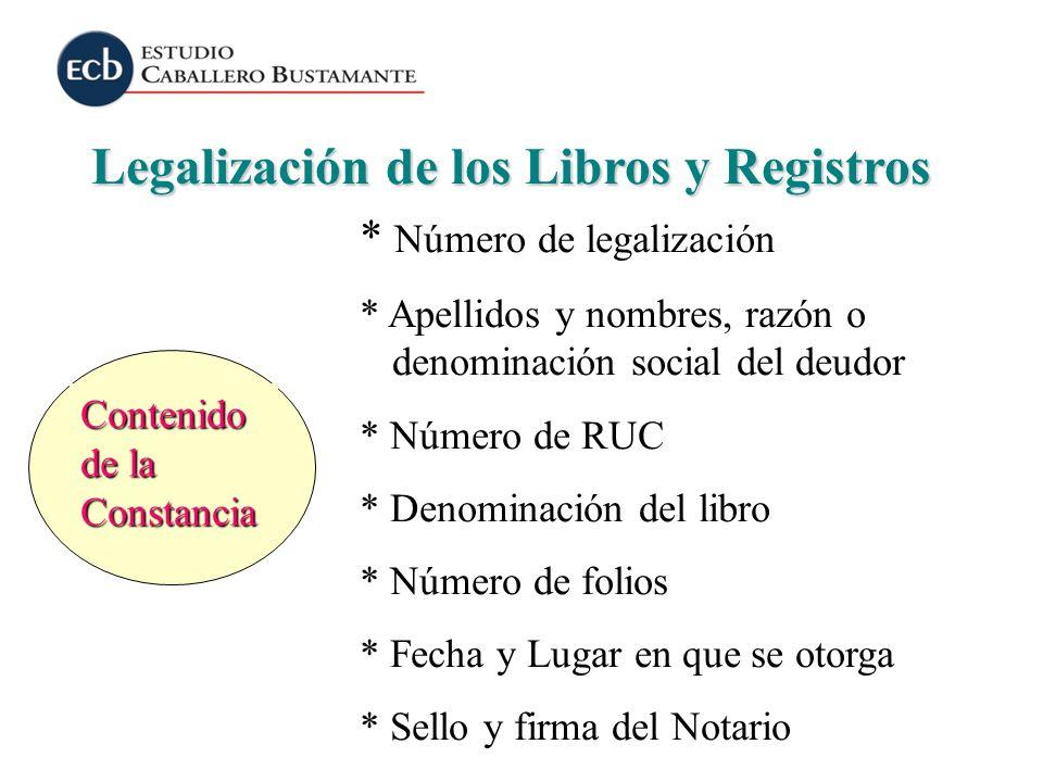 Legalización de los Libros y Registros Contenido de la Constancia * Número de legalización * Apellidos y nombres, razón o denominación social del deud