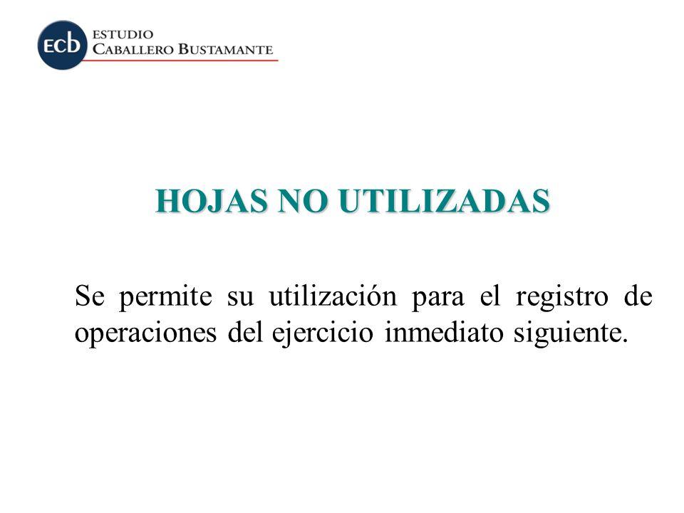 HOJAS NO UTILIZADAS Se permite su utilización para el registro de operaciones del ejercicio inmediato siguiente.