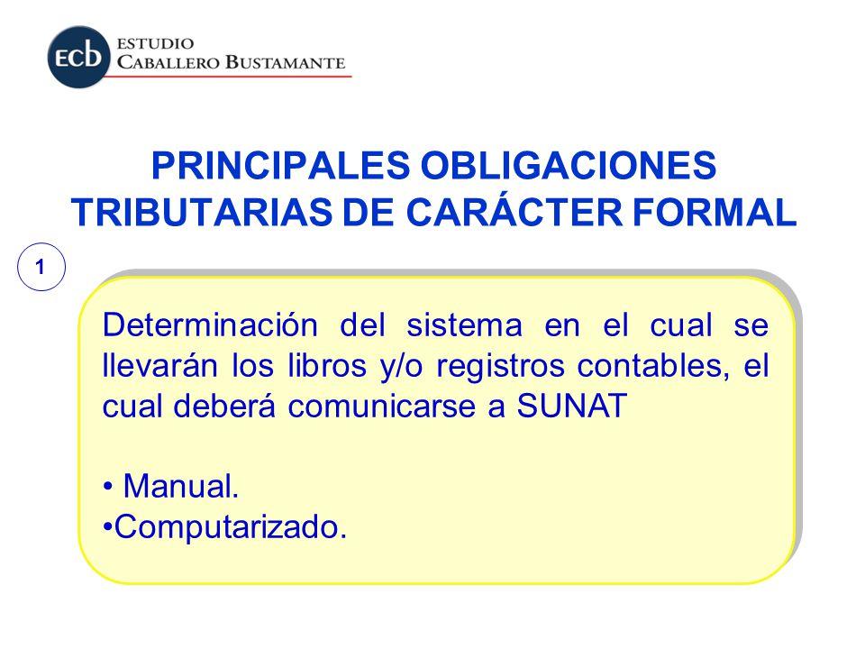 PRINCIPALES OBLIGACIONES TRIBUTARIAS DE CARÁCTER FORMAL Determinación del sistema en el cual se llevarán los libros y/o registros contables, el cual d