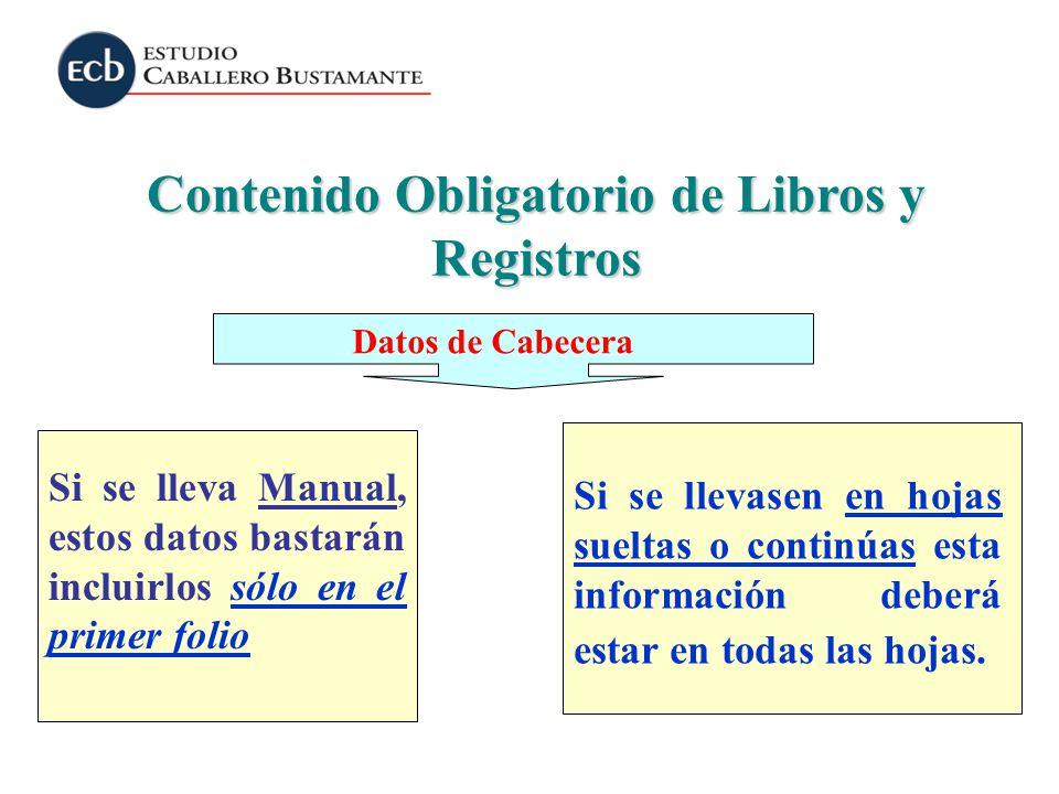 Contenido Obligatorio de Libros y Registros Datos de Cabecera Si se lleva Manual, estos datos bastarán incluirlos sólo en el primer folio Si se llevas