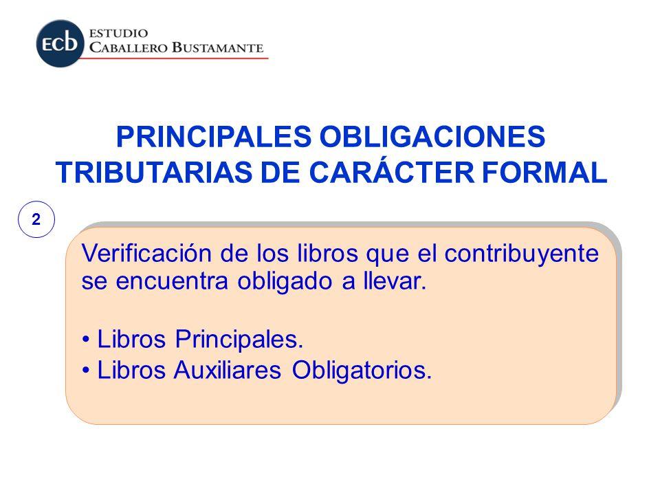 PRINCIPALES OBLIGACIONES TRIBUTARIAS DE CARÁCTER FORMAL Verificación de los libros que el contribuyente se encuentra obligado a llevar. Libros Princip
