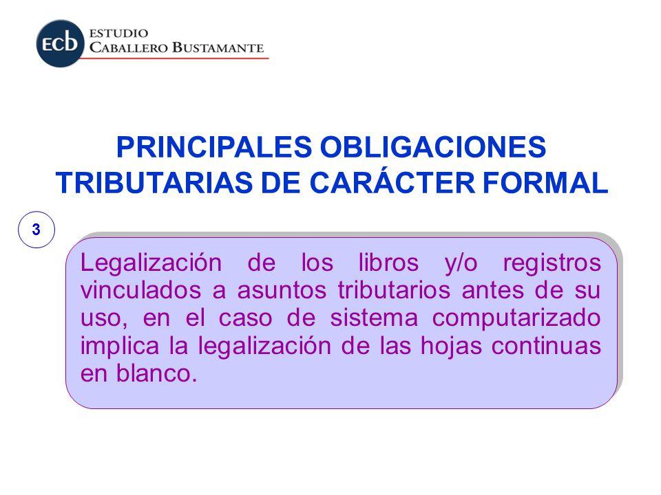 PRINCIPALES OBLIGACIONES TRIBUTARIAS DE CARÁCTER FORMAL Legalización de los libros y/o registros vinculados a asuntos tributarios antes de su uso, en