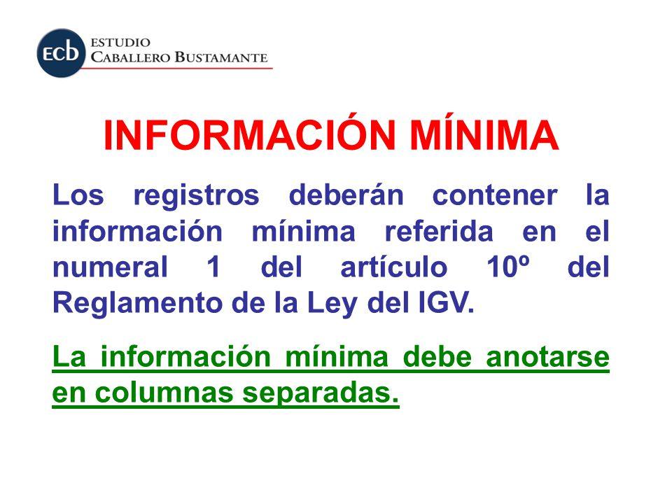 Los registros deberán contener la información mínima referida en el numeral 1 del artículo 10º del Reglamento de la Ley del IGV. La información mínima