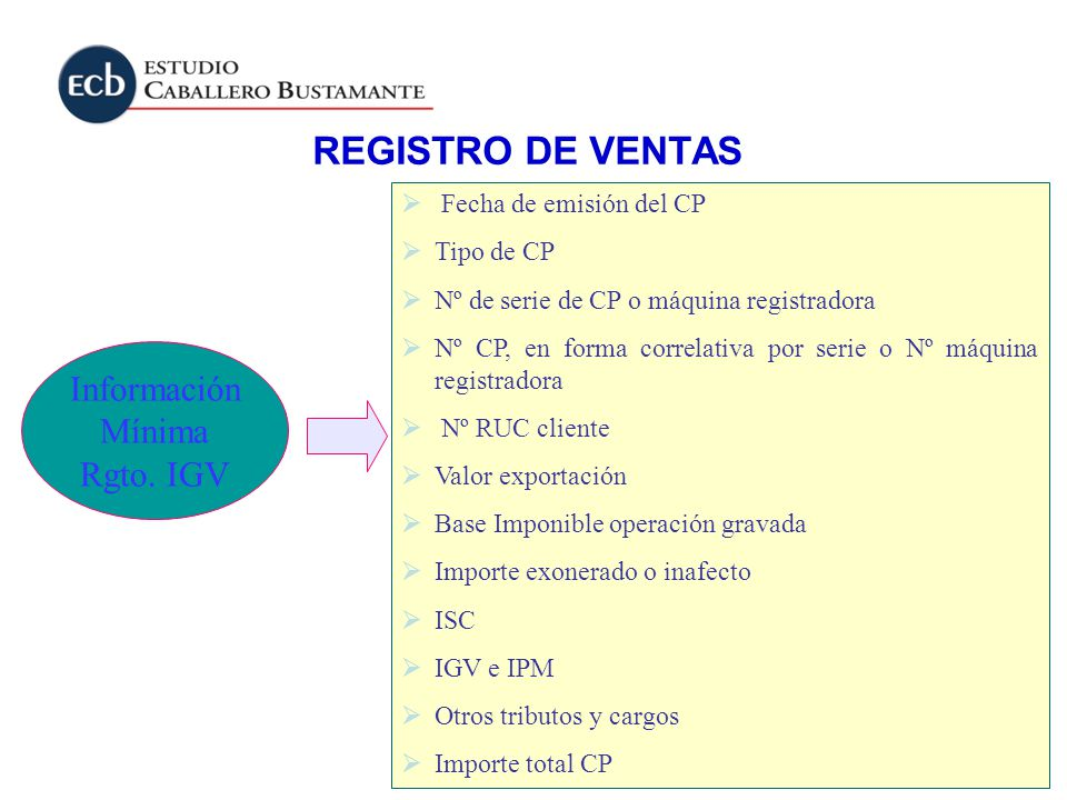 Información Mínima Rgto. IGV Fecha de emisión del CP Tipo de CP Nº de serie de CP o máquina registradora Nº CP, en forma correlativa por serie o Nº má