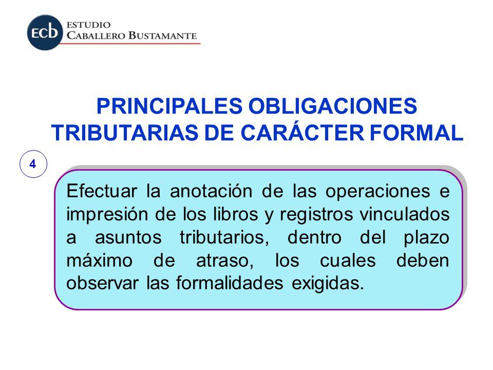 PRINCIPALES OBLIGACIONES TRIBUTARIAS DE CARÁCTER FORMAL Efectuar la anotación de las operaciones e impresión de los libros y registros vinculados a as