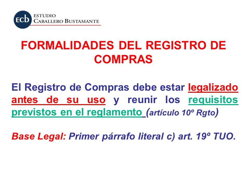 FORMALIDADES DEL REGISTRO DE COMPRAS El Registro de Compras debe estar legalizado antes de su uso y reunir los requisitos previstos en el reglamento (