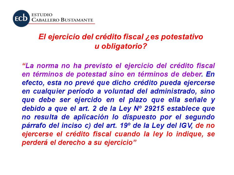 El ejercicio del crédito fiscal ¿es potestativo u obligatorio? La norma no ha previsto el ejercicio del crédito fiscal en términos de potestad sino en