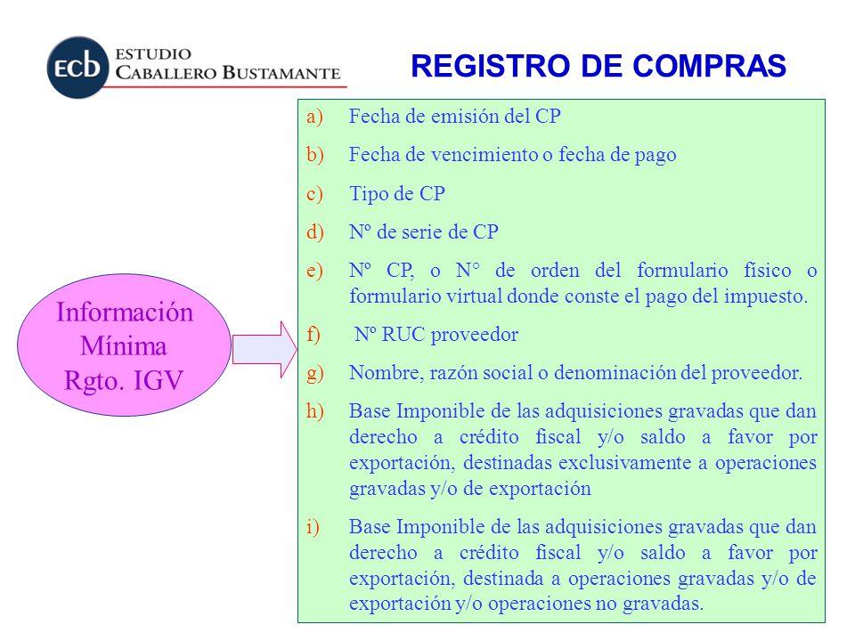 Información Mínima Rgto. IGV a)Fecha de emisión del CP b)Fecha de vencimiento o fecha de pago c)Tipo de CP d)Nº de serie de CP e)Nº CP, o N° de orden