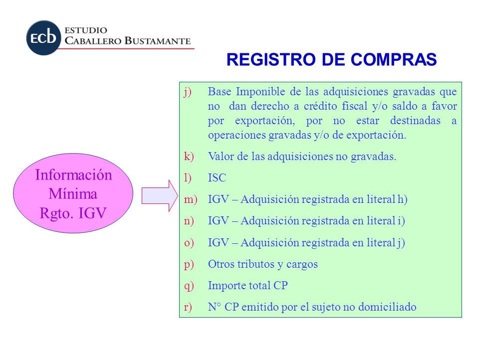 Información Mínima Rgto. IGV j)Base Imponible de las adquisiciones gravadas que no dan derecho a crédito fiscal y/o saldo a favor por exportación, por