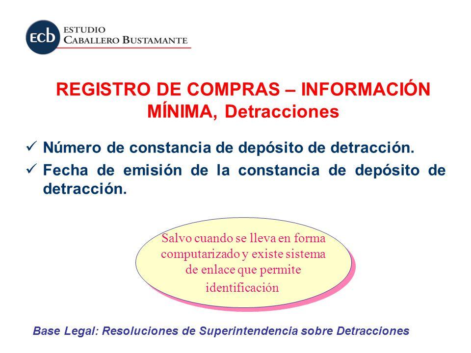 Número de constancia de depósito de detracción. Fecha de emisión de la constancia de depósito de detracción. REGISTRO DE COMPRAS – INFORMACIÓN MÍNIMA,